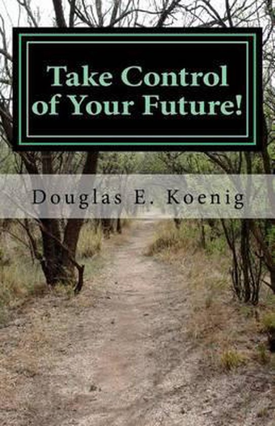 Boek cover Take Control of Your Future! van Douglas E Koenig Esq (Paperback)
