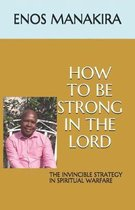How to Be Strong in the Lord