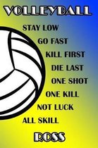 Volleyball Stay Low Go Fast Kill First Die Last One Shot One Kill Not Luck All Skill Ross