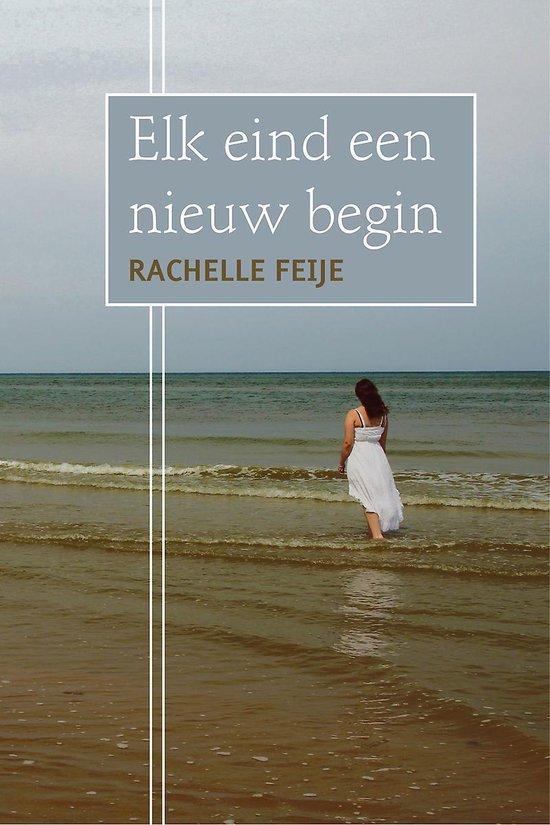Elk eind een nieuw begin - Rachelle Feije | Fthsonline.com