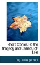 Short Stories Fo the Tragedy and Camedy of Life