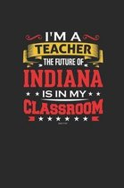 I'm a Teacher The Future of Indiana is In My Classroom