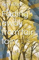 Fading Away from Fair Fairy