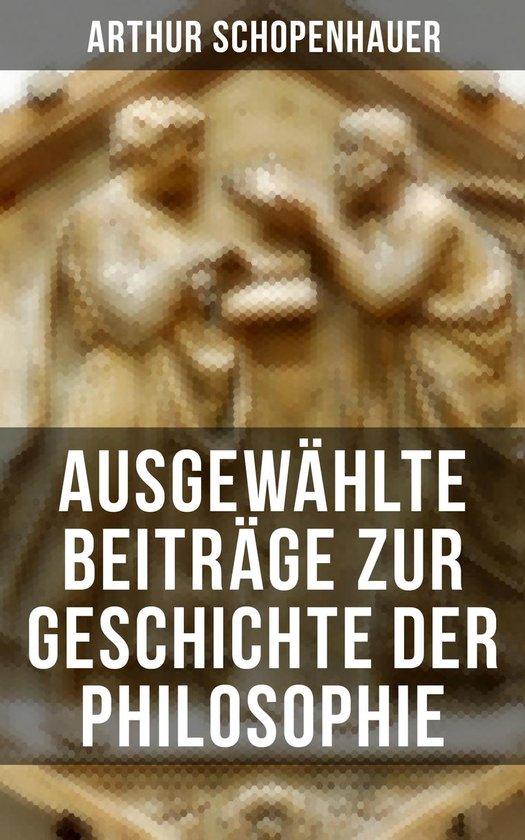 Arthur Schopenhauer: Ausgewählte Beiträge zur Geschichte der Philosophie