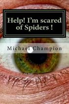 Help! I'm Scared of Spiders !