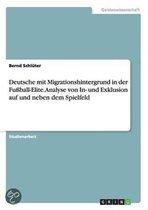 Deutsche Mit Migrationshintergrund in Der Fussball-Elite. Analyse Von In- Und Exklusion Auf Und Neben Dem Spielfeld