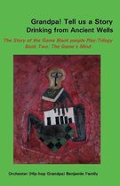 Grandpa! Tell Us a Story Drinking from Ancient Wells the Story of the Game Black People Play/Trilogy Book Two