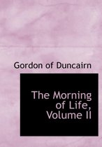 The Morning of Life, Volume II