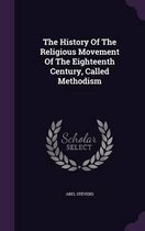 The History of the Religious Movement of the Eighteenth Century, Called Methodism