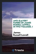 Anti-Slavery Papers of James Russell Lowell. in Two Volumes. I
