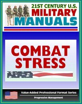 21st Century U.S. Military Manuals: Combat Stress (FM 6-22.5) Sleep Deprivation, Suicide Prevention (Value-Added Professional Format Series)