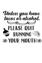 Unless You Have Tacos or Alcohol, Please Quit Running Your Mouth