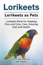 Omslag Lorikeets. Lorikeets as Pets. Lorikeets Book for Keeping, Pros and Cons, Care, Housing, Diet and Health.