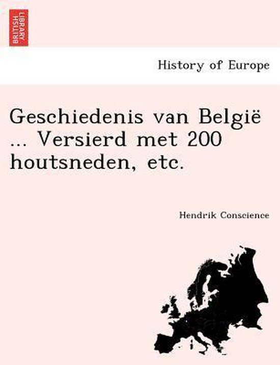 Geschiedenis van België ... versierd met 200 houtsneden, etc. - Hendrik Conscience  