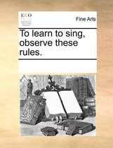 To Learn to Sing, Observe These Rules