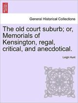 The Old Court Suburb; Or, Memorials of Kensington, Regal, Critical, and Anecdotical. Third Edition