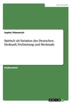 Bairisch als Variation des Deutschen.Herkunft, Verbreitung und Merkmale
