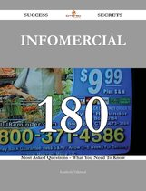 Infomercial 180 Success Secrets - 180 Most Asked Questions On Infomercial - What You Need To Know