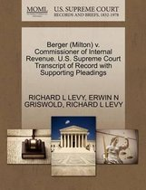 Berger (Milton) V. Commissioner of Internal Revenue. U.S. Supreme Court Transcript of Record with Supporting Pleadings