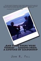 And Then There Were Stories ... Lessons from a Lifetime of Leadership
