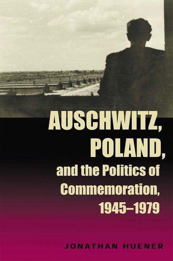 Boek cover Auschwitz, Poland, and the Politics of Commemoration, 1945–1979 van Jonathan Huener (Onbekend)