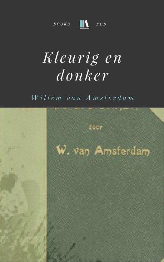 Kleurig en donker - Willem van Amsterdam |