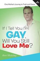 Omslag If I Tell You I'm Gay, Will You Still Love Me?