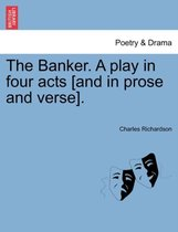 The Banker. a Play in Four Acts [And in Prose and Verse].