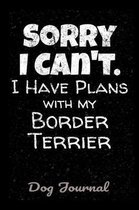 Dog Journal Sorry I Can't I Have Plans With My Border Terrier