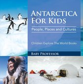 Antartica For Kids: People, Places and Cultures - Children Explore The World Books