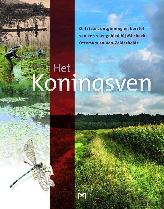 Het Koningsven. Ontstaan, ontginning en herstel van een veengebied bij Milsbeek, Ottersum, Ven-Zelderheide
