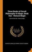 Three Books of Occult Philosophy or Magic. Book One - Natural Magic; Volume Book One - Natural Magic