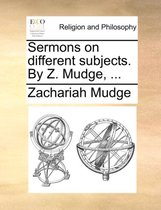 Sermons on Different Subjects. by Z. Mudge, ...