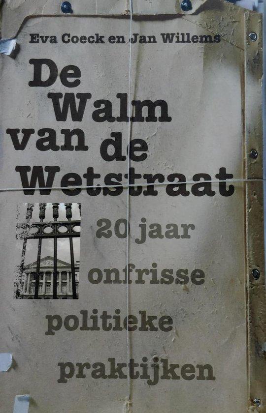 WALM VAN DE WETSTRAAT - 20 JAAR ONFRISSE POLITIEKE PRAKTIJKEN - Coeck Eva | Readingchampions.org.uk