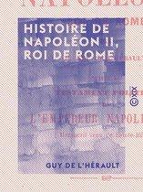 Histoire de Napoléon II, roi de Rome