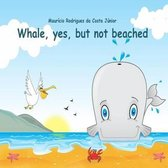 Whale, yes, but not beached