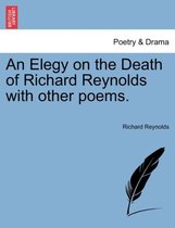 An Elegy on the Death of Richard Reynolds with Other Poems.