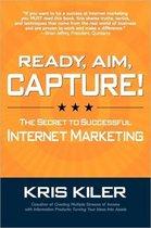 Ready, Aim, Capture! The Secret to Successful Internet Marketing