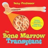 The Bone Marrow Transplant - Biology 4th Grade - Children's Biology Books