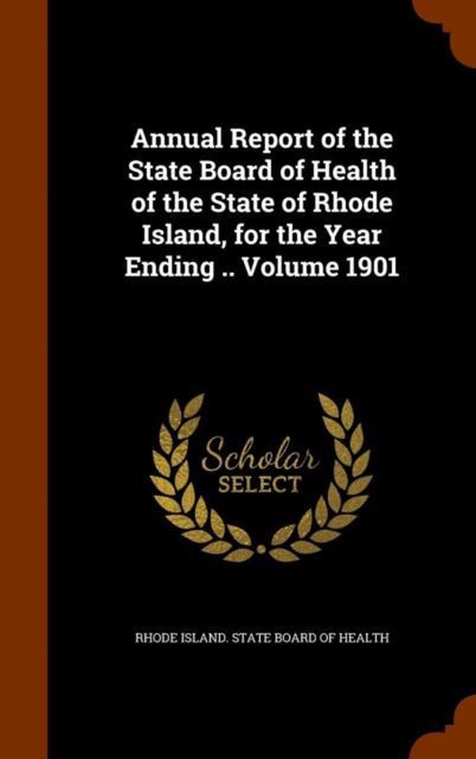 Annual Report of the State Board of Health of the State of Rhode Island, for the Year Ending .. Volume 1901