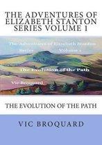 The Adventures of Elizabeth Stanton Series Volume 1 the Evolution of the Path