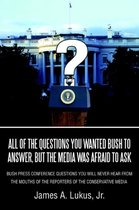 All of the Questions You Wanted Bush to Answer, But the Media Was Afraid to Ask
