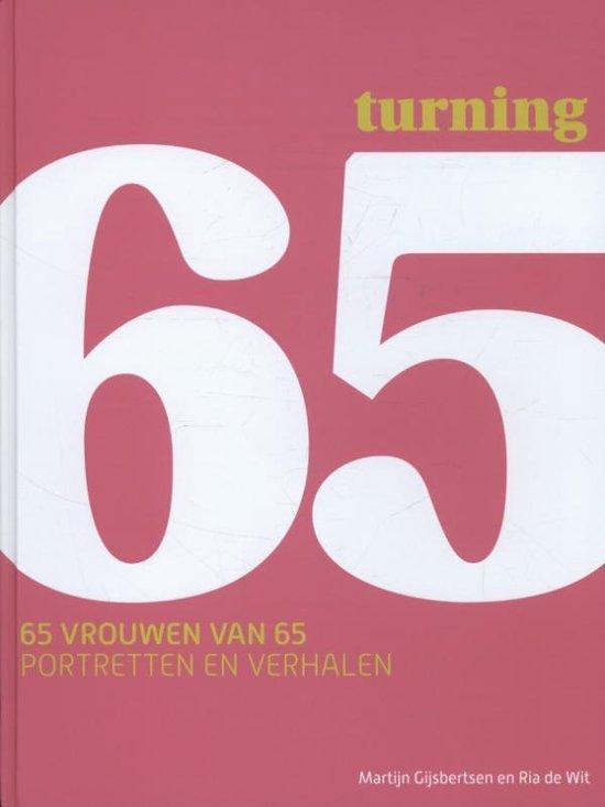 Turning 65. 65 vrouwen van 65, portretten en verhalen - Martijn Gijsbertsen |