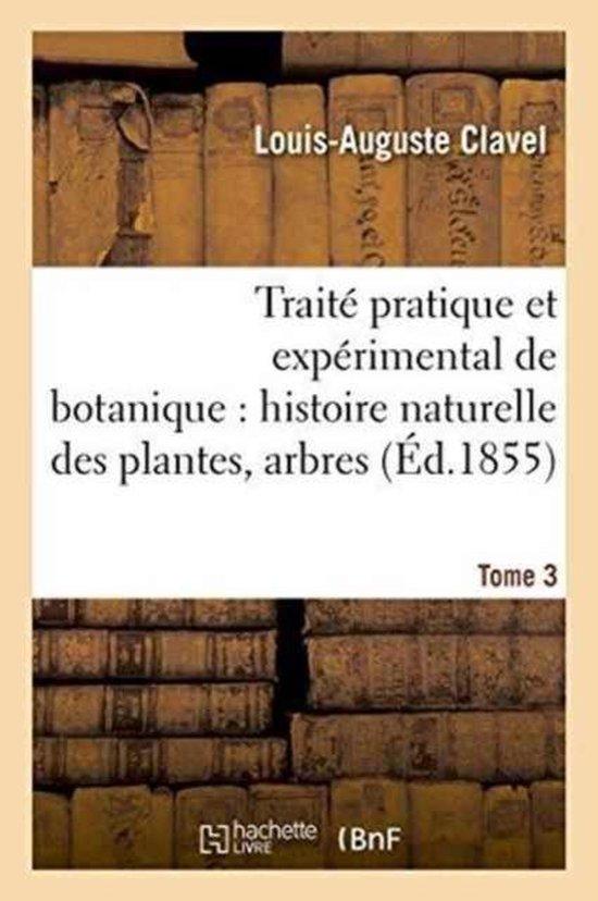 Traite pratique et experimental de botanique, histoire naturelle des plantes, arbres Tome 3