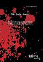 Blut, Rache, Gewalt. Die Inszenierung von Weiblichkeit in Filmen von Quentin Tarantino