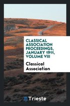 Classical Association Proceedings, January 1911, Volume VIII