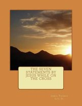 Boek cover The Seven Statements by Jesus While on the Cross van Mr James Thomas Lee Jr
