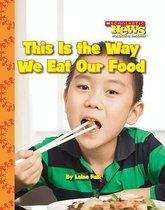 Boek cover This Is the Way We Eat Our Food (Scholastic News Nonfiction Readers van Laine Falk
