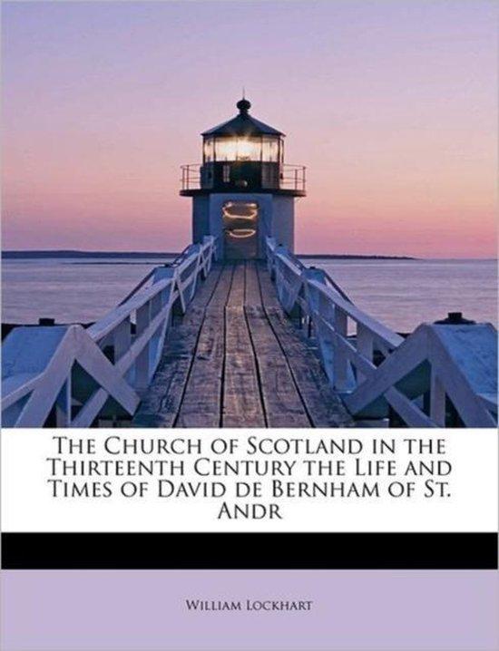 Boek cover The Church of Scotland in the Thirteenth Century the Life and Times of David de Bernham of St. Andr van William Lockhart (Paperback)