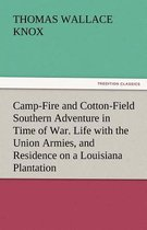 Camp-Fire and Cotton-Field Southern Adventure in Time of War. Life with the Union Armies, and Residence on a Louisiana Plantation